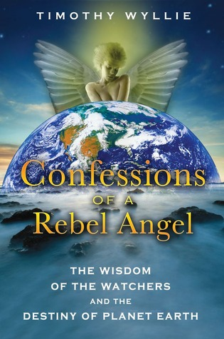 confessions-of-a-rebel-angel-the-wisdom-of-the-watchers-and-the-destiny-of-planet-earth