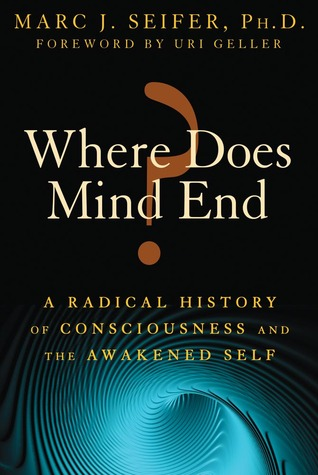 Where Does Mind End? by Marc Seifer
