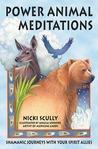 Power Animal Meditations: Shamanic Journeys with Your Spirit Allies