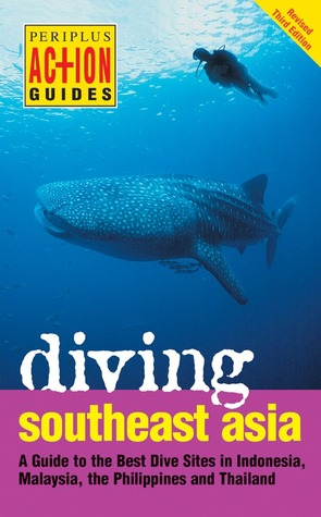 Diving Southeast Asia: A Guide to the Best Dive Sites in Indonesia, Malaysia, the Philippines and Thailand
