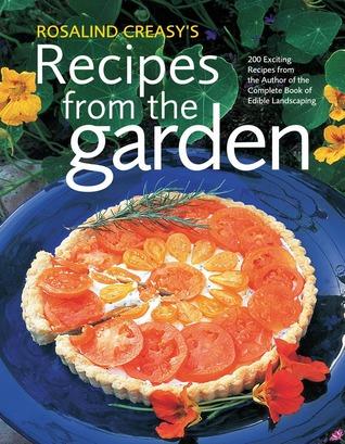 Rosalind Creasy's Recipes from the Garden by Rosalind Creasy