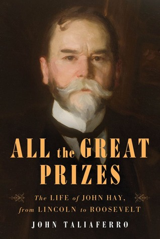 The Life of John Hay, from Lincoln to Roosevelt - John Taliaferro