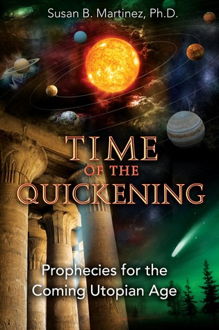 Time of the Quickening: Prophecies for the Coming Utopian Age