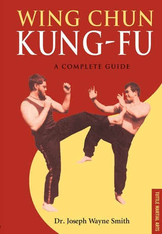 Wing chun kung-fu: a complete guide by joseph wayne smith.