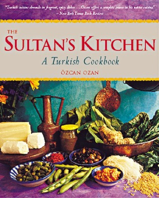 The Sultan's Kitchen: A Turkish Cookbook [Over 150 Recipes]