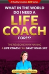 What In the World Do I Need A Life Coach For?