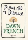 Dimmi che ti dispiace by Dawn French