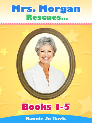 Mrs. Morgan Rescues... Books One - Five (Mrs. Morgan Rescues, #1-5)