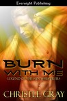 Burn With Me (Legend of the Sun Whisperers, #1)