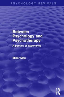 Between Psychology and Psychotherapy (Psychology Revivals): A Poetics of Experience