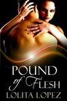 Pound of Flesh by Lolita Lopez