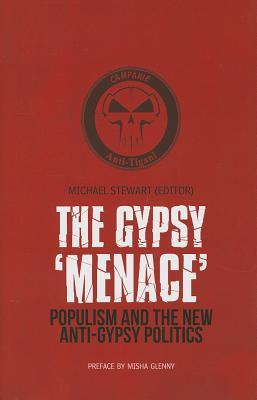 "The Gypsy ""Menace"": Populism and the New Anti-Gypsy Politics"