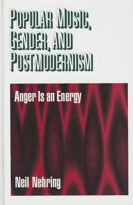 Popular Music, Gender, And Postmodernism: Anger Is An Energy
