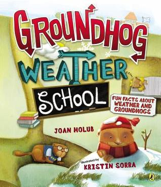 Groundhog weather school: fun facts about weather and groundhogs by Joan Holub