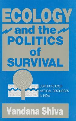 Ecology and the Politics of Survival: Conflicts Over Natural Resources in India