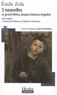 Trois Nouvelles: Le Grand Michu, Jacques Damour, Angeline