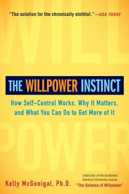 the willpower instinct how self control works why it matters and what you can do to get more of it