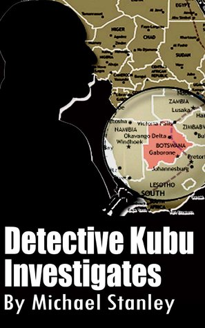Detective Kubu Investigates By Michael Stanley