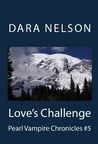 Love's Challenge (Pearl Vampire Chronicles #5)