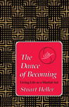 The Dance of Becoming: Living Life as a Martial Art