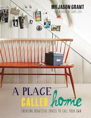 A Place Called Home: Creating Beautiful Spaces to Call Your Own