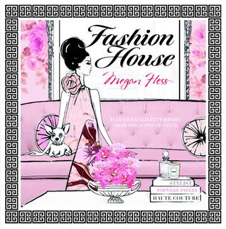 Fashion House: Chic and Stylish Illustrated Interiors. by Megan Hess