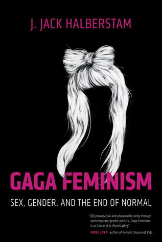 Gaga Feminism: Sex, Gender, and the End of Normal EPUB
