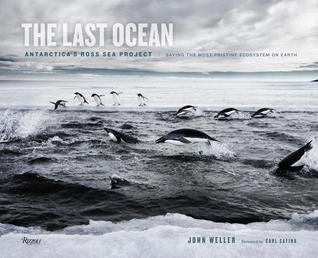The Last Ocean: Antarctica's Ross Sea Project: Saving the Most Pristine Ecosystem on Earth
