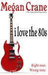 I Love the 80s by Megan Crane