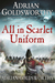 All in Scarlet Uniform (Napoleonic Wars #4)