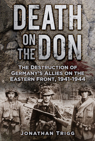 Death on the Don: The Destruction of Germany's Allies on the Eastern Front 1941 - 1944