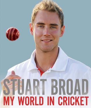 My World in Cricket. Stuart Broad