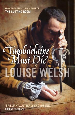 Tamburlaine Must Die by Louise Welsh