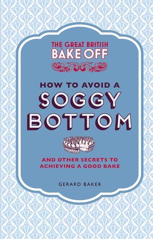 the-great-british-bake-off-how-to-avoid-a-soggy-bottom-and-other-secrets-to-achieving-a-good-bake