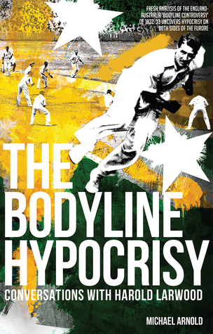 The Bodyline Hypocrisy: Conversations with Harold Larwood