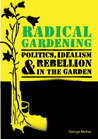 Radical Gardening: Politics, Idealism and Rebellion in the Garden