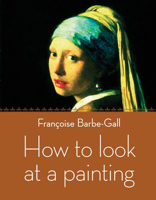 Ebook How to Look at a Painting by Françoise Barbe-Gall TXT!