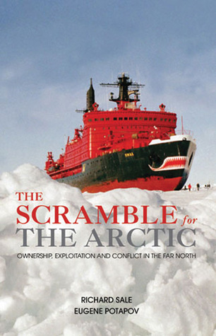 The Scramble for the Arctic: Ownership, Exploitation and Conflict in the Far North