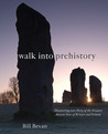 Walk into Prehistory: Discovering over Forty of the Greatest Ancient Sites of Britain and Ireland