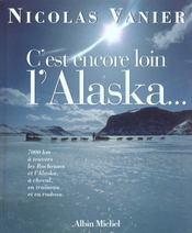 C'est encore loin l'Alaska: 7000 kilomètres à travers les Rocheuses et l'Alaska à cheval, en traîneau et en radeau