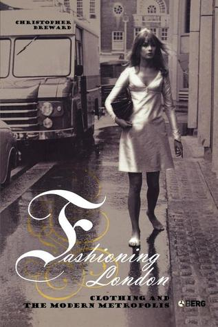 Fashioning London: Clothing and the Modern Metropolis