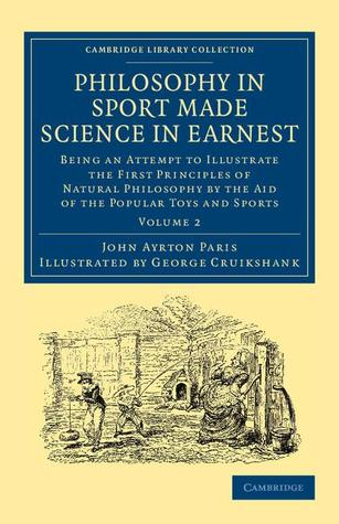 Philosophy in Sport Made Science in Earnest: Being an Attempt to Illustrate the First Principles of Natural Philosophy by the Aid of the Popular Toys