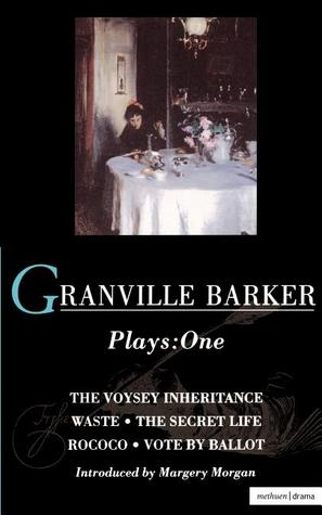 Plays 1: The Voysey Inheritance / Waste / The Secret Life / Rococo / Vote by Ballot