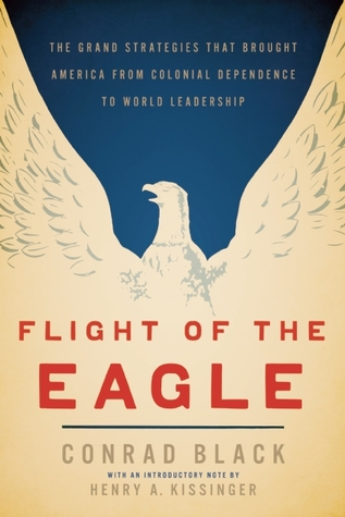 Flight of the Eagle: A Strategic History of the United States 1754-2013
