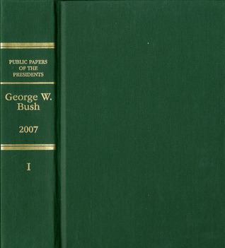 Public Papers of the Presidents of the United States, George W. Bush, 2007, Bk. 1
