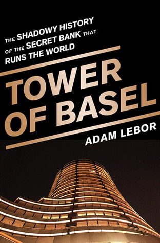 Tower of basel the inside story of the central bankers secret 15843114 fandeluxe Choice Image