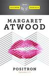 Positron, Episodes 1 - 3 by Margaret Atwood