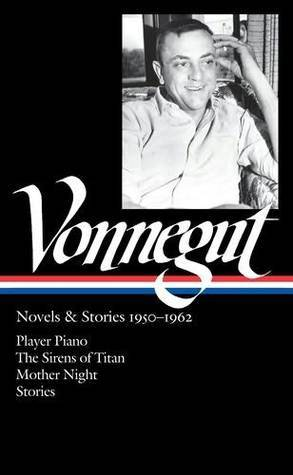 Novels & Stories 1950–1962: Player Piano / The Sirens of Titan / Mother Night / Stories
