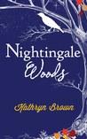 Nightingale Woods by Kathryn  Brown
