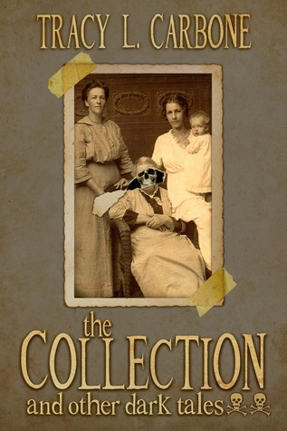 The Collection and Other Dark Tales by Tracy L. Carbone